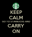 KEEP CALM GO TO STARBUCKS AND CARRY ON - Personalised Poster large