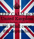 KEEP CALM go to United Kingdom UN Tea Party-1.30-2.30 HS BBall court 6th September - Personalised Poster large