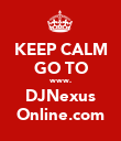 KEEP CALM GO TO www. DJNexus Online.com - Personalised Poster large