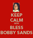 KEEP CALM GOD BLESS BOBBY SANDS - Personalised Poster large