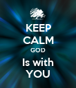 KEEP CALM GOD Is with YOU - Personalised Poster large