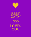 KEEP CALM GOD LOVES YOU - Personalised Poster large