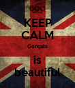 KEEP CALM Gonçalo is beautiful - Personalised Poster large
