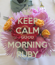 KEEP CALM GOOD MORNING RUBY - Personalised Poster large