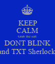 KEEP CALM Grab the salt  DONT BLINK and TXT Sherlock  - Personalised Poster small