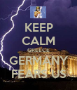 KEEP CALM GREECE GERMANY FEARS US - Personalised Poster large