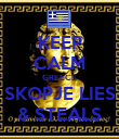 KEEP CALM GREECE SKOPJE LIES & STEALS - Personalised Poster large