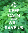 KEEP CALM GREEN WILL  SAVE US - Personalised Poster large