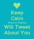 Keep Calm Greyson Chance Will Tweet About You - Personalised Poster large