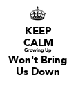 KEEP CALM Growing Up Won't Bring Us Down - Personalised Poster large