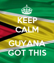 KEEP CALM  GUYANA GOT THIS - Personalised Poster large