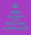 KEEP CALM?? HAHAHA! ESTOY EN ACAPULCO!! - Personalised Poster large