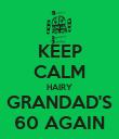 KEEP CALM HAIRY GRANDAD'S 60 AGAIN - Personalised Poster large