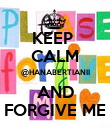 KEEP  CALM @HANABERTIANII AND FORGIVE ME - Personalised Poster large