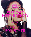 KEEP CALM HAPPY BIRTHDAY  AND BIDI BIDI   BOM BOM PILI - Personalised Poster large
