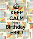KEEP CALM Happy Birthday  EBRU - Personalised Poster large
