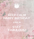 KEEP CALM HAPPY BIRTHDAY  ERICA STAY  FABULOUS!! - Personalised Poster large