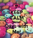 KEEP CALM Happy Days with Me! - Personalised Poster large