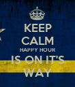 KEEP CALM HAPPY HOUR IS ON IT'S WAY - Personalised Poster large