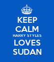KEEP CALM HARRY STYLES LOVES SUDAN - Personalised Poster large