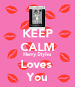KEEP CALM Harry Styles  Loves  You - Personalised Poster large