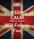 KEEP CALM @Harry_Styles Will Follow You - Personalised Poster large