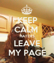 KEEP CALM  HATERS LEAVE MY PAGE - Personalised Poster large