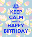 KEEP CALM HAVE A HAPPY BIRTHDAY - Personalised Poster large