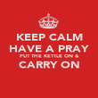 KEEP CALM HAVE A PRAY PUT THE KETTLE ON & CARRY ON  - Personalised Poster large