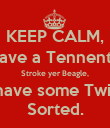 KEEP CALM, Have a Tennents, Stroke yer Beagle, then have some Twiglets.  Sorted. - Personalised Poster large
