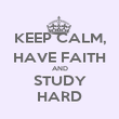KEEP CALM, HAVE FAITH AND STUDY HARD - Personalised Poster large