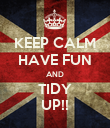 KEEP CALM HAVE FUN AND TIDY UP!! - Personalised Poster large