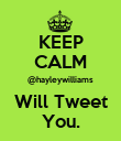 KEEP CALM @hayleywilliams Will Tweet You. - Personalised Poster large