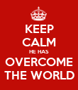 KEEP CALM HE HAS OVERCOME THE WORLD - Personalised Poster large