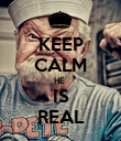 KEEP CALM HE  IS REAL - Personalised Poster large