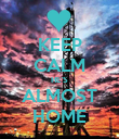 KEEP CALM HE'S ALMOST HOME - Personalised Poster large