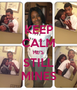 KEEP CALM HE'S STILL MINES - Personalised Poster large