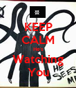 KEEP CALM He's Watching You - Personalised Poster large