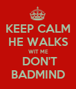 KEEP CALM HE WALKS WIT ME  DON'T BADMIND - Personalised Poster large