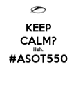 KEEP CALM? Heh. #ASOT550  - Personalised Poster large