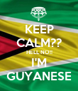 KEEP CALM?? HELL NO!! I'M GUYANESE - Personalised Poster large