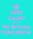 KEEP CALM? Hell No! My Birthday TOMORROW  - Personalised Poster large