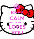KEEP CALM HELLO KITTY LOVES YOU - Personalised Poster large