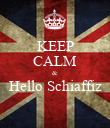KEEP CALM & Hello Schiaffiz  - Personalised Poster large