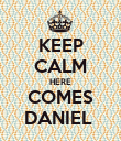 KEEP CALM HERE COMES DANIEL  - Personalised Poster large