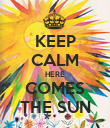 KEEP CALM HERE COMES THE SUN - Personalised Poster large