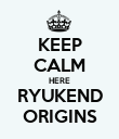 KEEP CALM HERE RYUKEND ORIGINS - Personalised Poster large