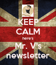 KEEP CALM here's Mr. V's newsletter - Personalised Poster large