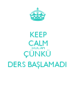 KEEP CALM HOCAM ÇÜNKÜ  DERS BAŞLAMADI  - Personalised Large Wall Decal