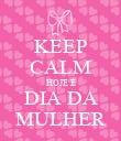 KEEP CALM HOJE É DIA DA MULHER - Personalised Poster large